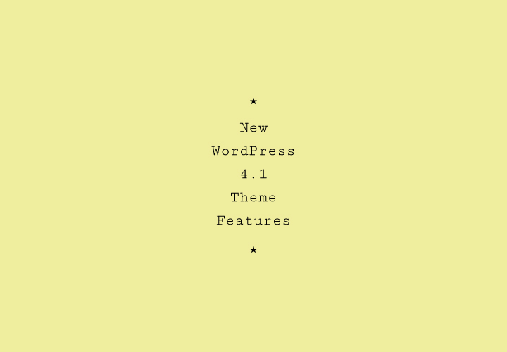 New WordPress 4.1 Theme Features