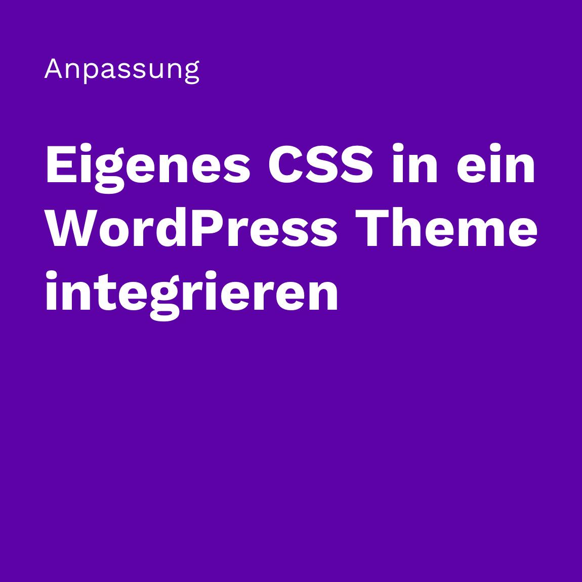 Eigenes CSS in ein WordPress-Theme integrieren